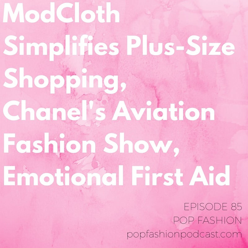 Episode 85 : ModCloth Simplifies Plus-Size Shopping,Chanel's Aviation Fashion Show, Emotional First Aid  Welcome to another episode of Pop Fashion! This week we talk about a dumb-dumb move by  Urban Outfitters , which asked employees to volunteer for unpaid warehouse shifts.  Marissa Webb  is no longer creative director of Banana Republic, and Kay Krill just stepped down as head of  Ann, Inc.   ModCloth  is changing the way you shop for plus-sized clothing (hooray!) and we are loving the  Chanel  spring 2016 runway. We look at  Kickstarter's  reincorporation and what it means for crowdfunding, and ponder the rescheduling of  Australian Fashion Week . Our main topic: What's in your  emotional first-aid kit ? Come hang out!
