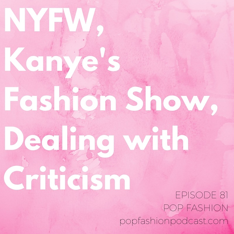 Episode Eighty-One, for your aural pleasure   Welcome to another edition of the Pop Fashion podcast! This week we dig deep into  New York Fashion Week , from the looks, to the trends, to  Alexander Wang  losing his wallet, to  Kanye West  announcing a last-minute runway show. We also check out  Pyer Moss'  show that focused on the Black Lives Matter movement. In other fashion news,  Jane Birkin's  name is back on her namesake Hermes bag,  Dov Charney  asked for a legal fee allowance, and we talk about whether titles for sales associates jobs matter. Our main topic this week is  dealing with criticism . As Pop Fashion grows, our audience (you guys!) are sharing more of your  opinions  – and they don't always line up with ours. Increased discussion got us thinking about how we receive, process, and respond to  professional criticism . Come hang out!