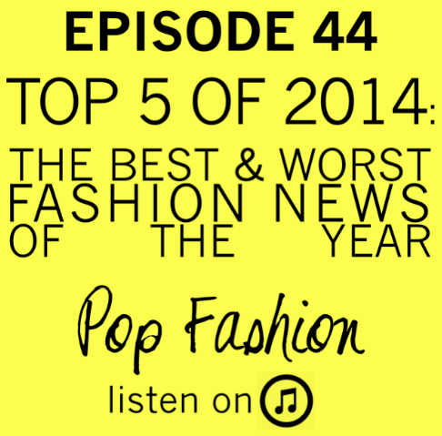 "KICK OFF 2015 with EPISODE 44           Welcome to the 2014 fashion news roundup! But first the latest in hot topics. Dov Charney is no longer with American Apparel, Gap's ""Dress Normal"" campaign is tanking, and Lisa reveals a shocking story that some brands are labeling things ""faux fur"" when the fur is real. In beauty crime news, Avon settled for $135 million with the Justice Department  / Securities and Exchange Commission on charges of bribing Chinese officials. Our main topic is all about the best and worst fashion stories of the year! Come hang out as Lisa and Kaarin unveil the fashion heroes and zeros of 2014."