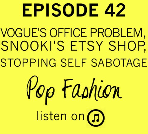 EPISODE 42 IS HERE.      This week in hot topics - the new Conde Nast offices are dealing with a rat infestation (Anna Wintour doesn't want to step inside Vogue), Snooki (Nicole Polizzi) of Jersey Shore fame launched an Etsy shop, and Nike's CIO stepped down after 10 months (because he didn't like Portland?!). In other news, Bangladesh recently revealed the ambitious goal of $50 billion in apparel revenues by 2021, and J.Crew hired a 4-year-old designer. Our main topic is about SABOTAGE (cue Beastie Boys music). Do you self sabotage?  Do you know what it looks like? How can you get out of your own way to move forward with your goals?       Serial may be over for now, but  Pop Fashion  lives forever. We think.