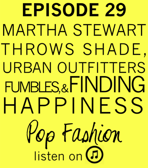 Episode 29 : Martha Stewart Throws Shade, Urban Outfitters Fumbles, & Finding Happiness. Give it a  listen .