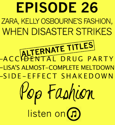 Episode 26 : Zara, Kelly Osbourne's Fashion, When Disaster Strikes.  LISTEN  to hear the ridiculousness (plus completely relevant fashion and culture news).