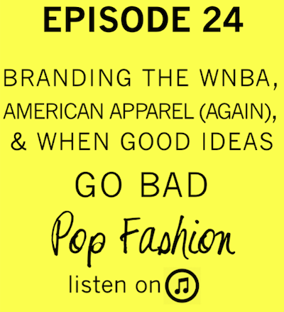 Episode 24  is here! Need we say more?   Branding the WNBA, American Apparel (Again), and When Good Ideas Go Bad.