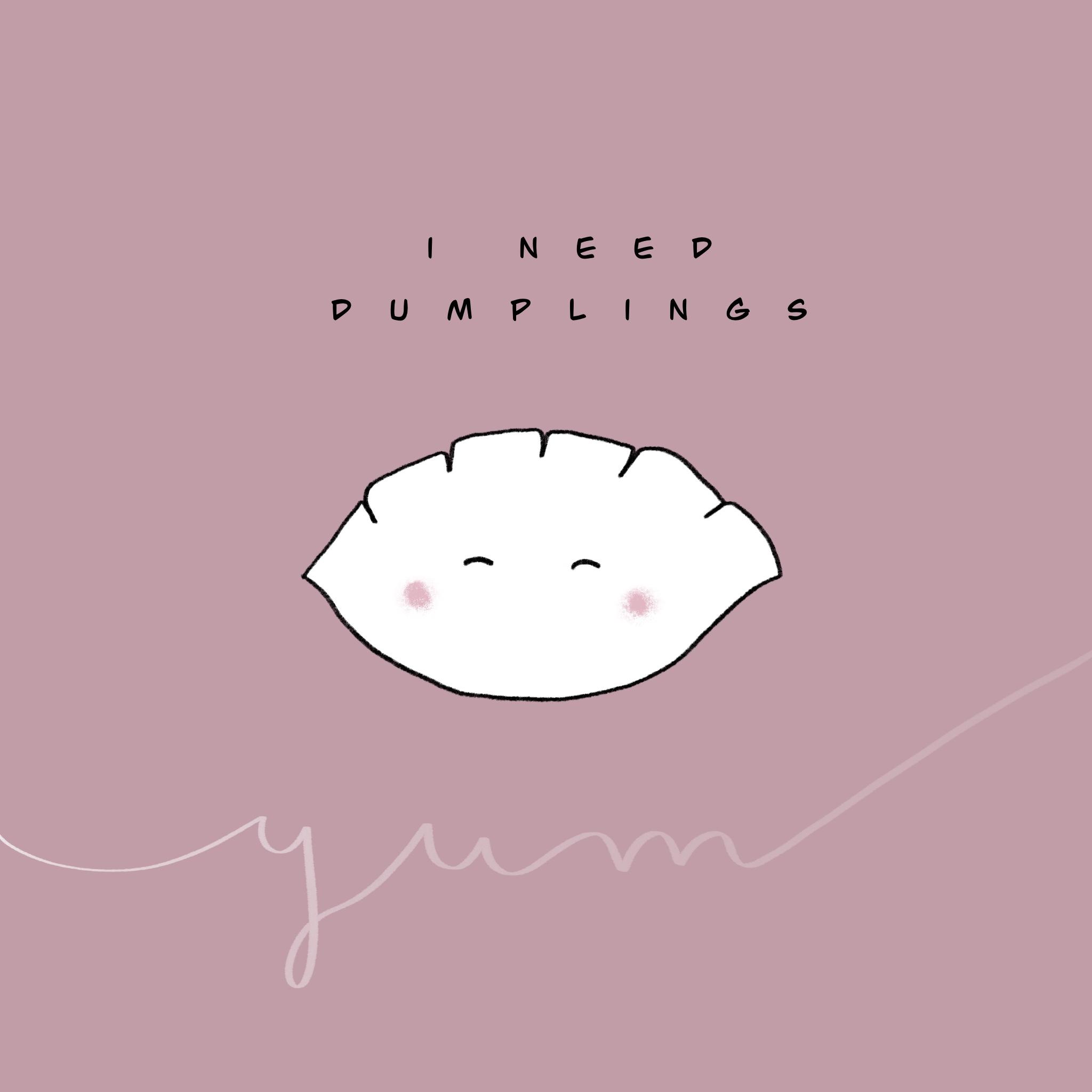 Dumplings all day long!