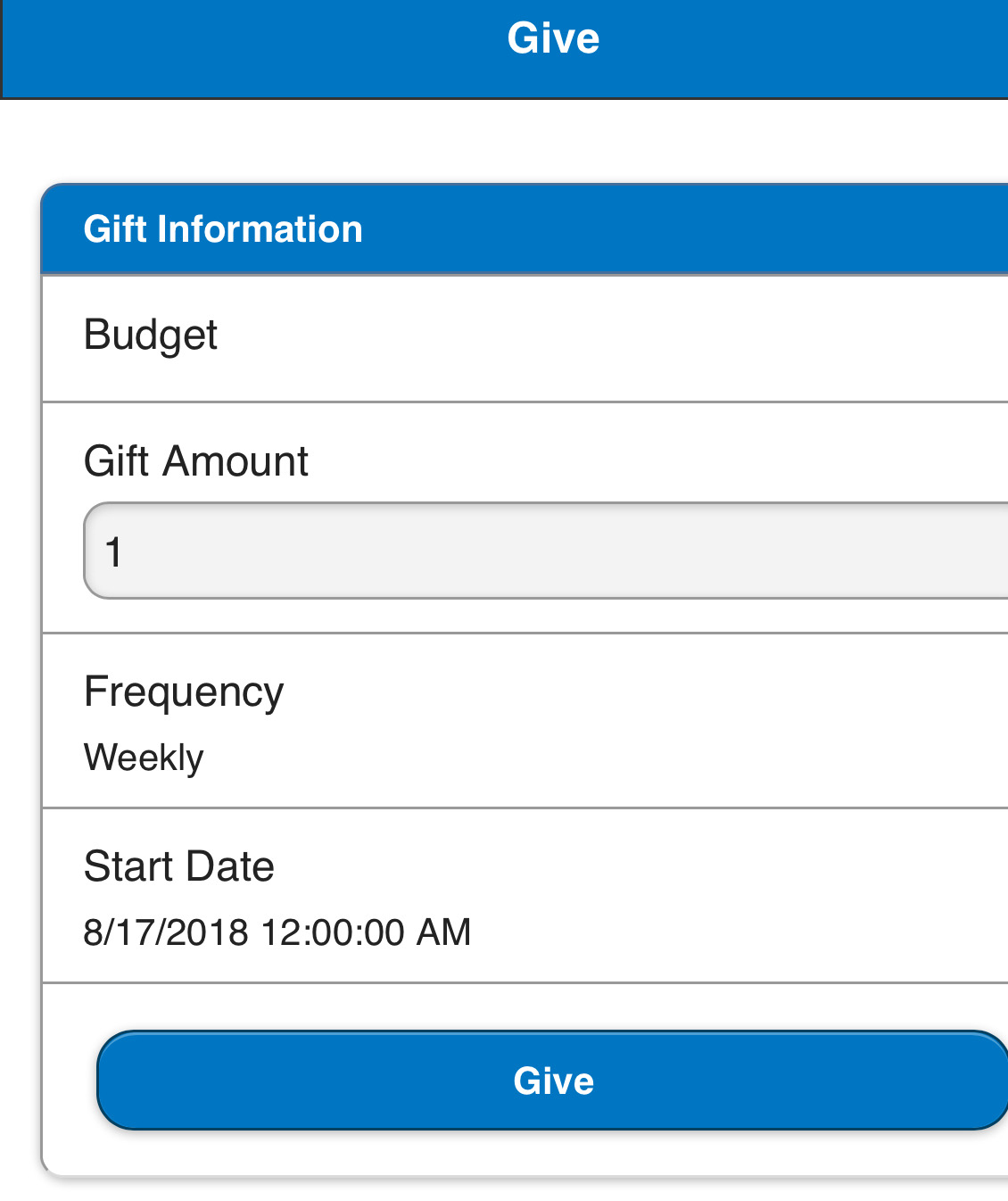 If recurring gift... - * CHoose your recurrence. You can give a one-time, weekly, bi-weekly, monthly, quarterly, or annual gift.* Choose from the calendar the date that you would like your gift submitted.* Tab the blue Give button at the bottom of the screen to process your donation.