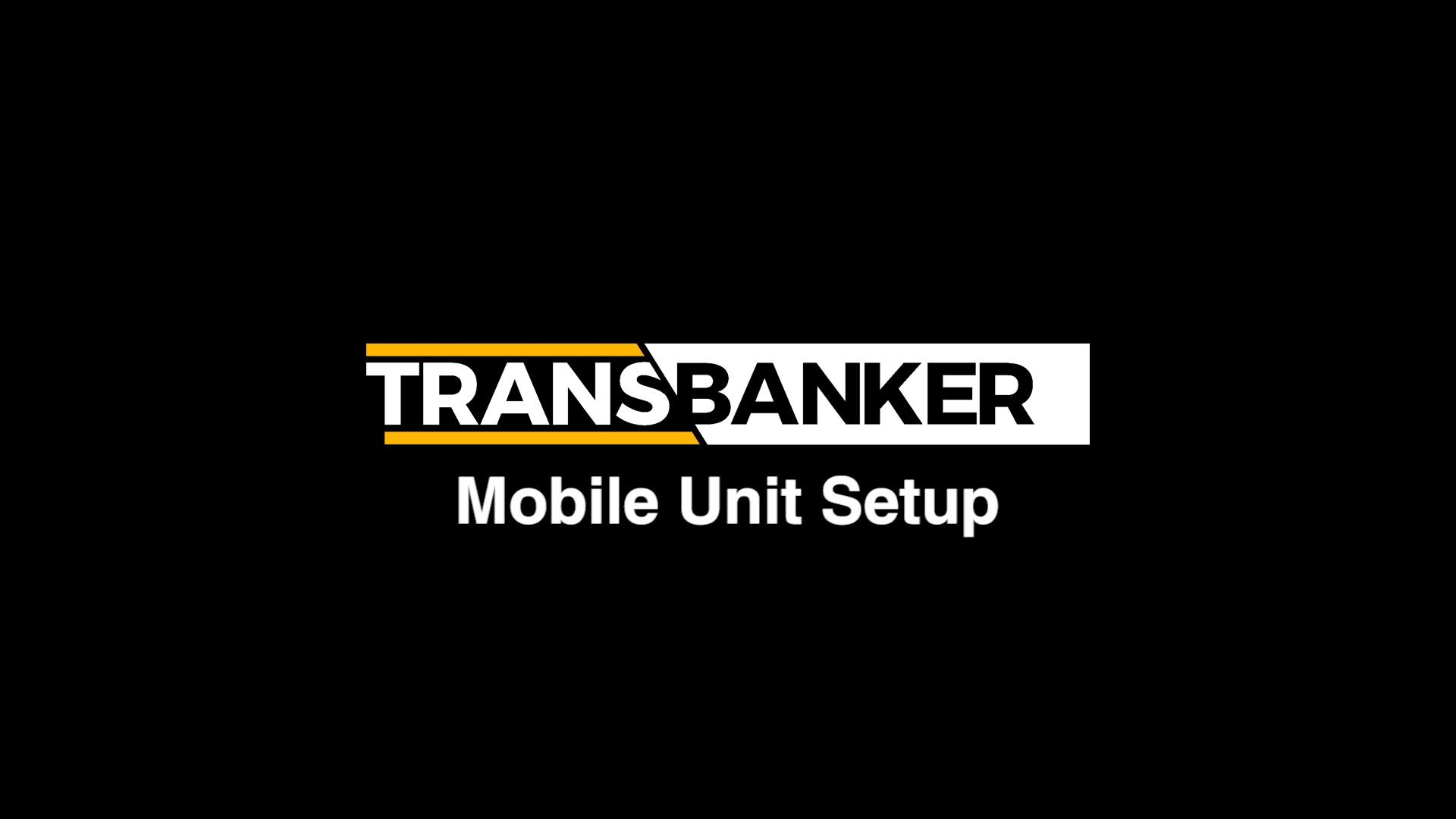 Transbanker Mobile Unit Setup