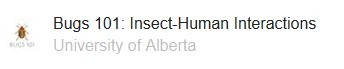 - The most recent course was in August – Bug 101: Insect-Human Interactions from University of Alberta.