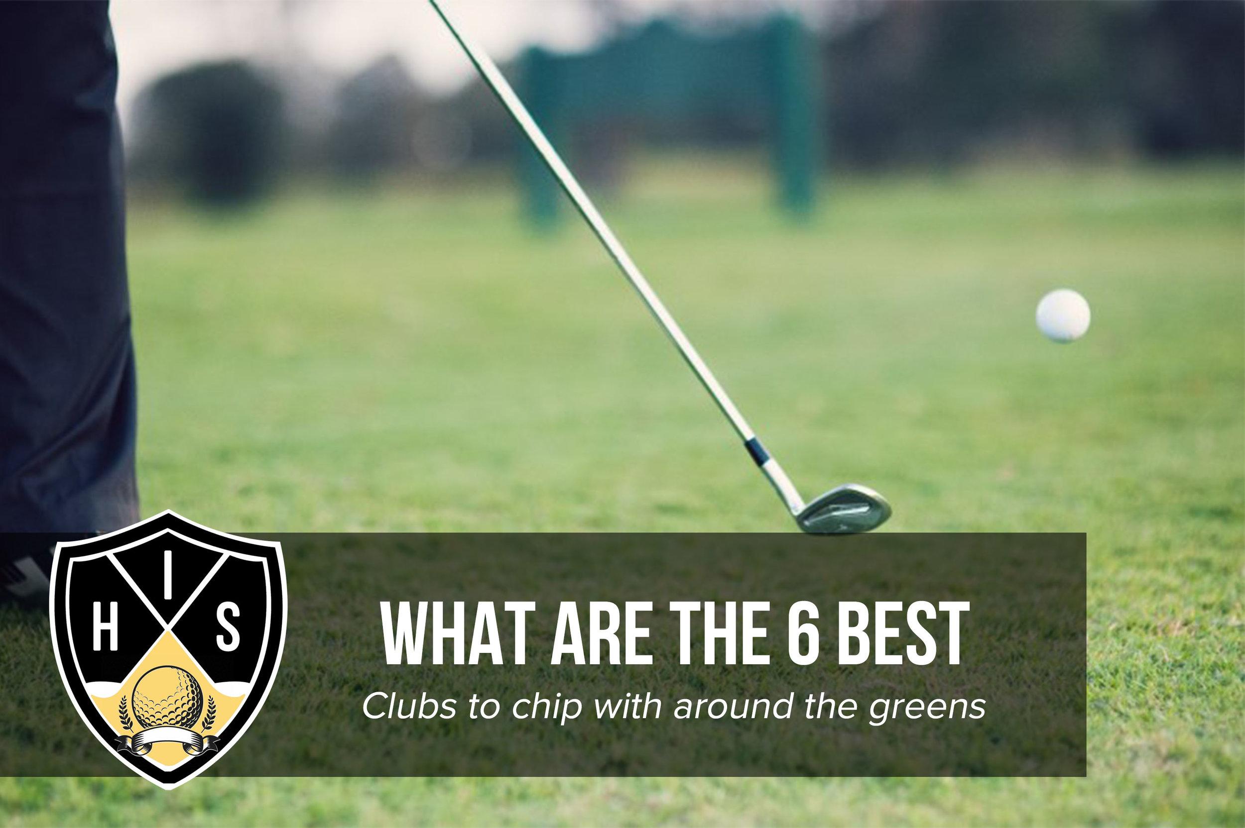 Best Clubs To Chip With Around The Greens