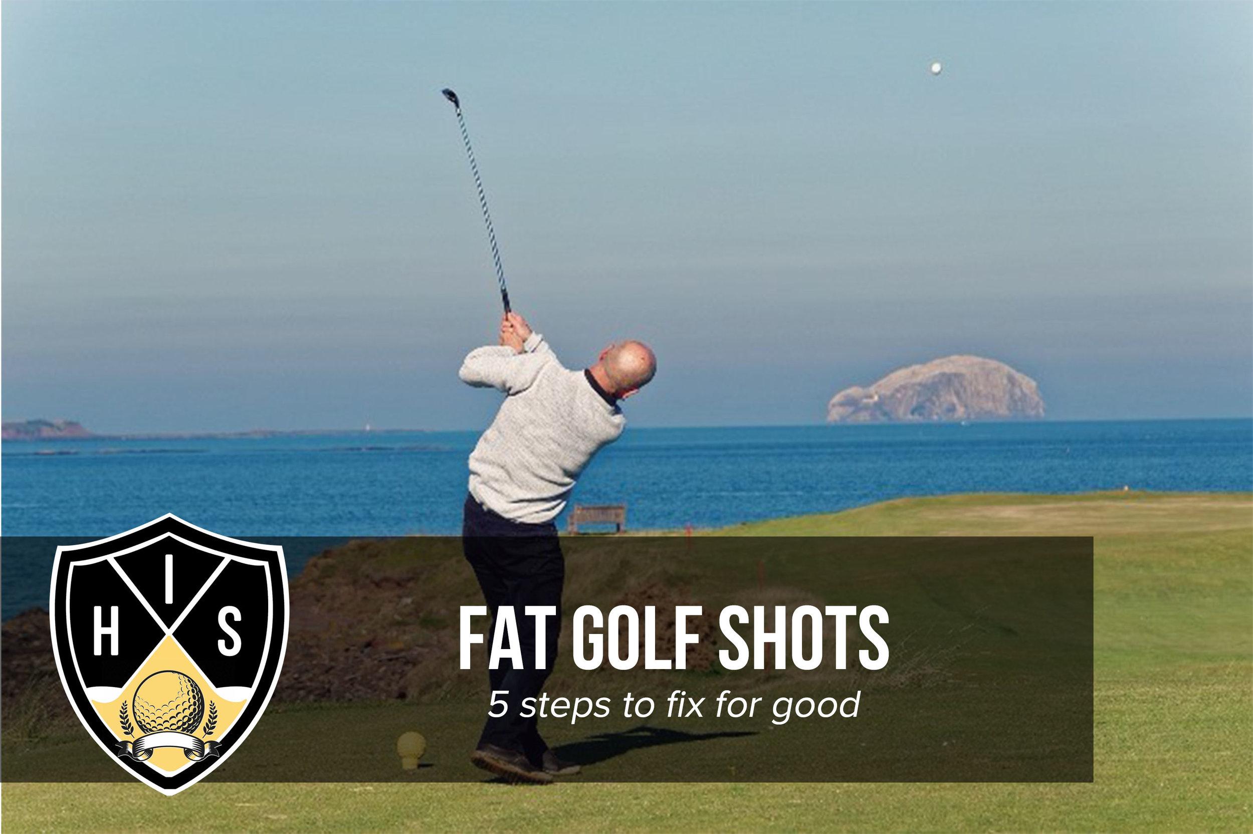 Fat Golf Shots