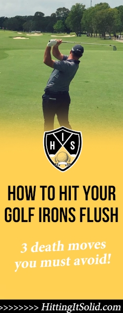 If you want to know how to hit your irons flush you need to know what not to do and avoid 3 death moves. Learn the right way how to hit irons, catch them flush and hit more targets and lower your golf scores.