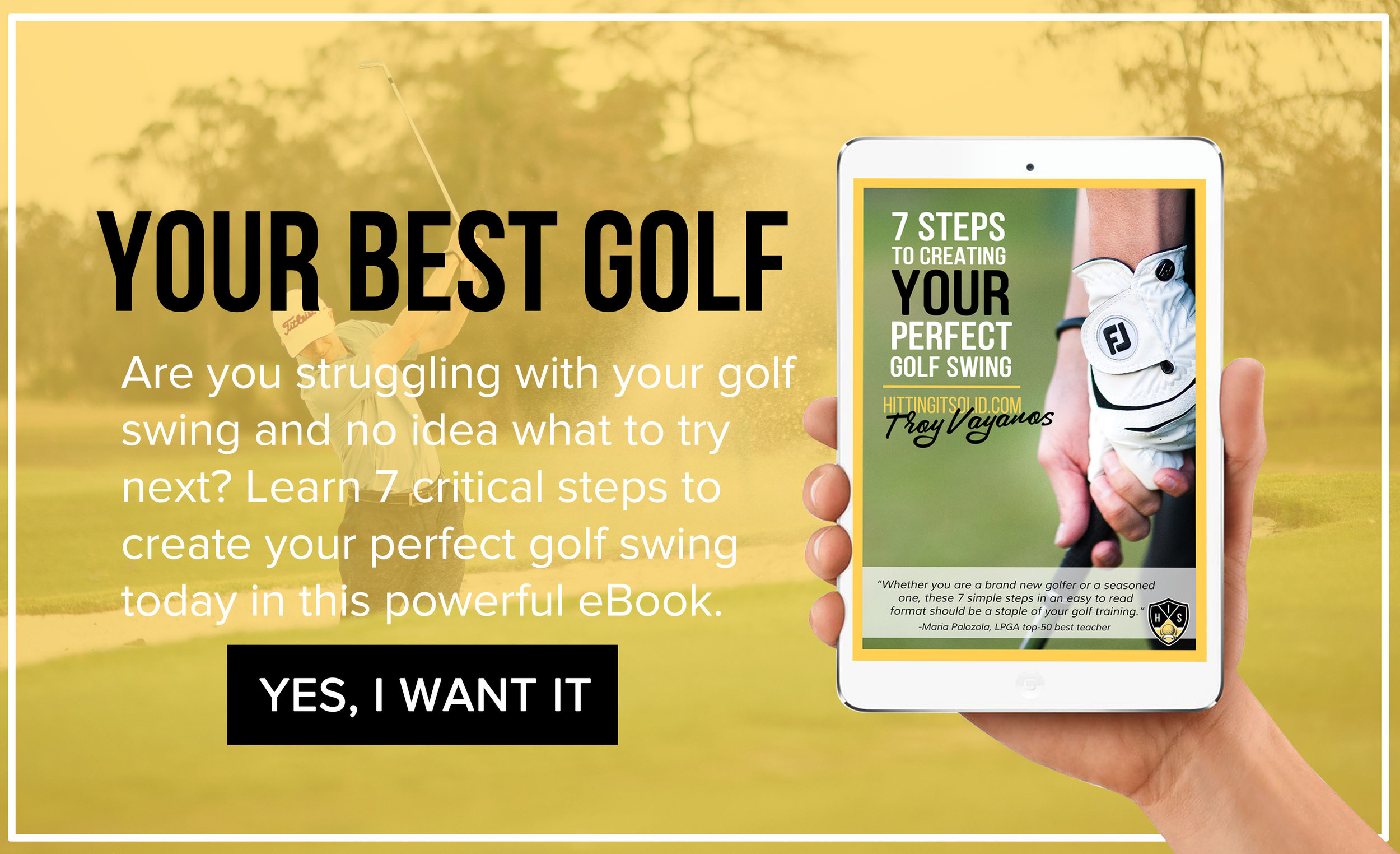 Play better golf today by learning the 7 steps to creating your perfect golf swing