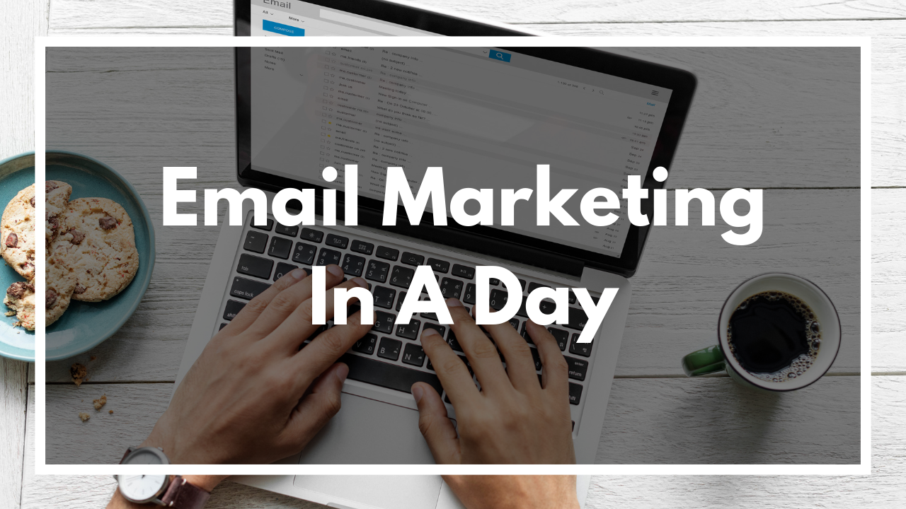 Email Marketing In A Day (50 Minute Video Series)