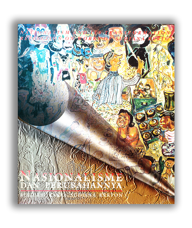 Nasionalisme dan Perubahannya: Refleksi Karya Sudjana Kerton Nationalism and its Transformation: Reflection on Works of Sudjana Kerton (Kerton family, multiple contributors) ©1996