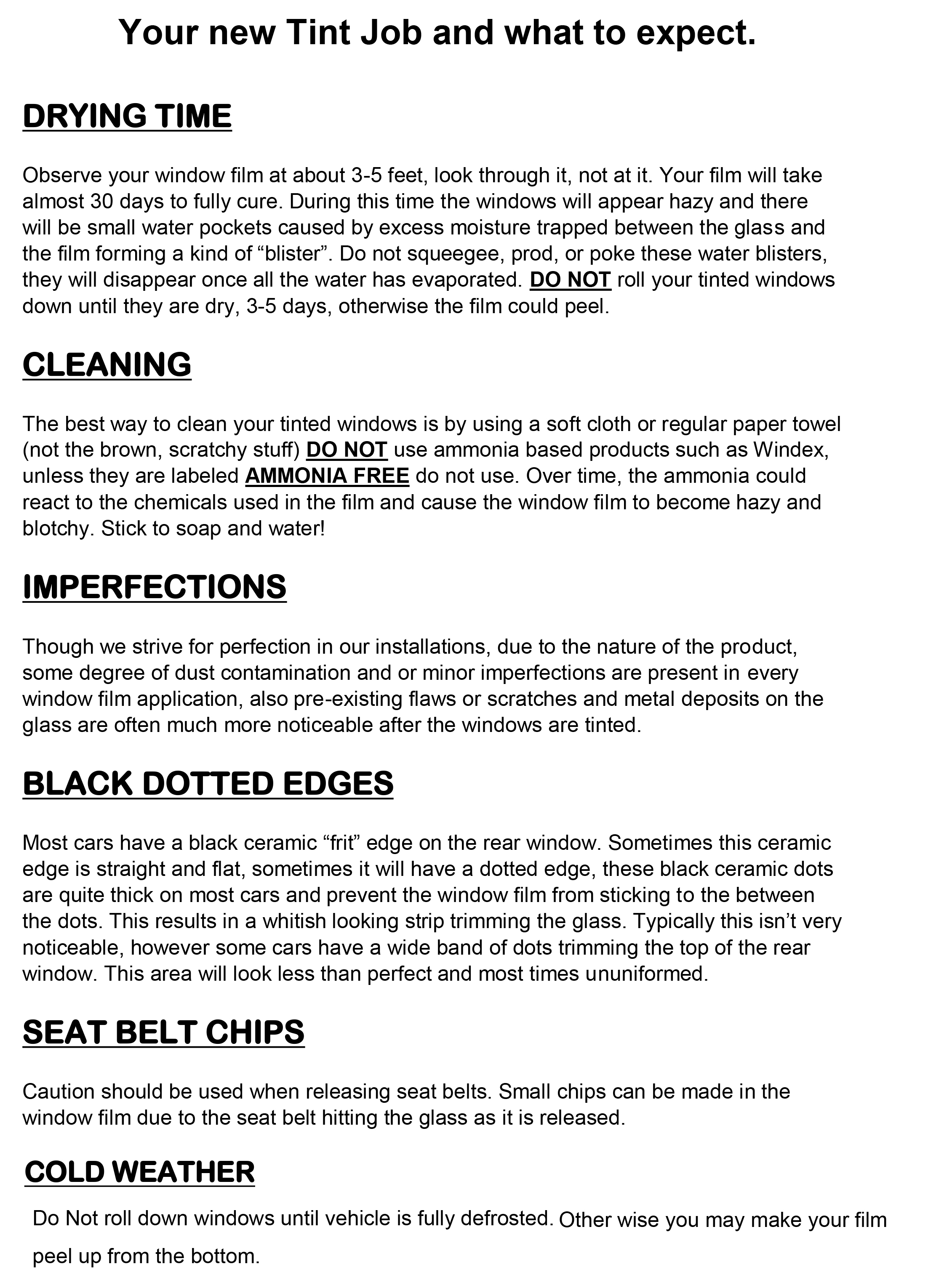 What To Expect From Your Tint Job - This is a sheet that makes delivering a tint job to the customer easy.We recommend going over the sheet with the customer and then giving a copy to the customer to take with them. This greatly reduces the phone calls with questions such as water blisters ect.