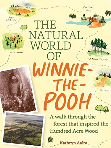 The Natural World of Winnie-the-Pooh: A Walk Through the Forest that Inspired the Hundred Acre Wood   ,  by Kathryn Aalto