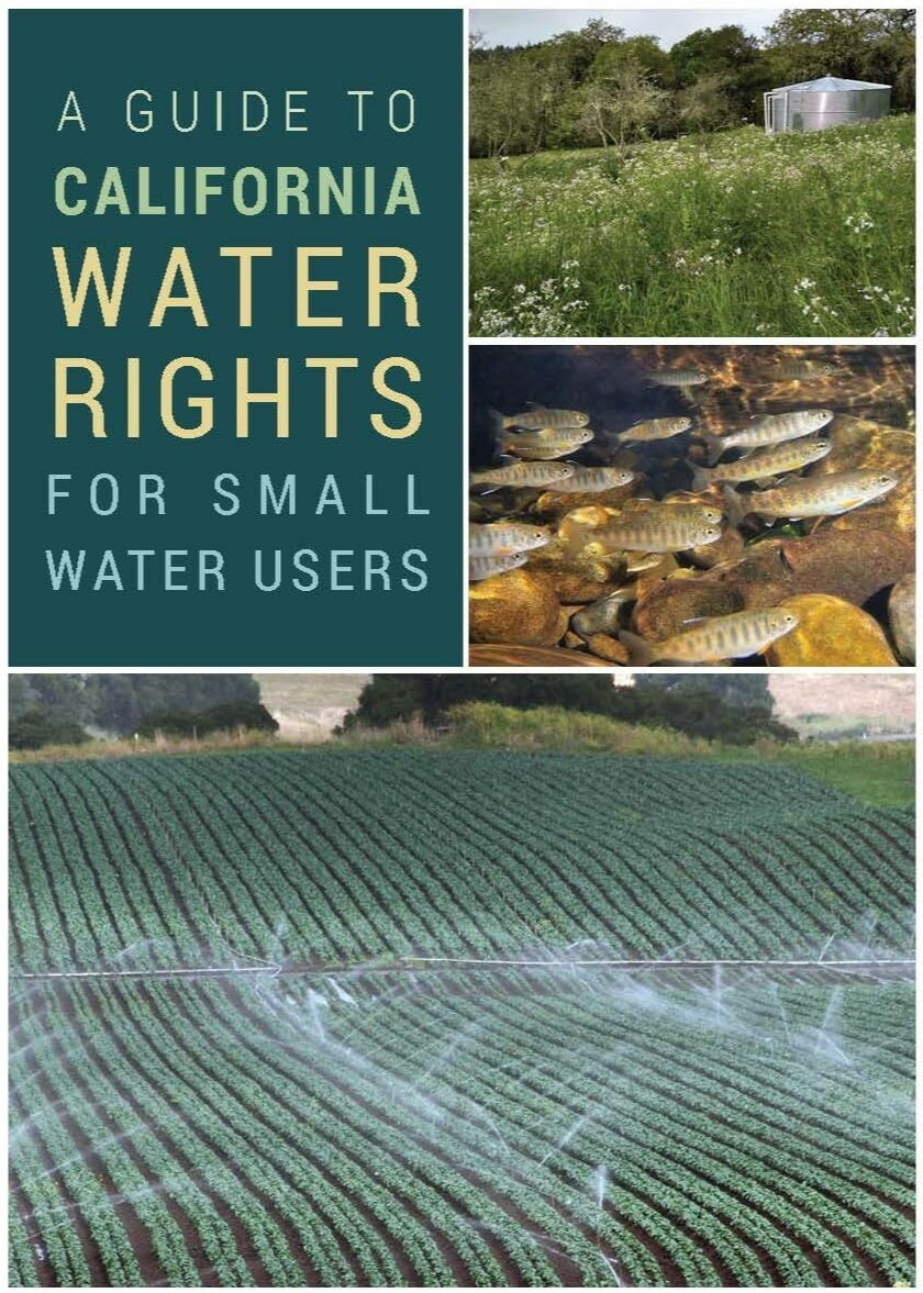California Water Rights Guide - A new guide produced by Trout Unlimited is intended to improve public awareness of how water can legally be taken from streams in California – or left in-stream to provide more water for fish, wildlife, and recreation. A Guide to California Water Rights for Small Water Users is a first-of-its-kind handbook that helps small water users answer a basic question: Do I have a water right covering my existing or proposed water use, and if not, do I need to obtain one from the Water Board?