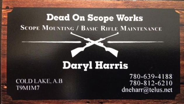 Dead On Scope Works - Need your scope mounted and sighted in or is your gun not shooting the same and may need some maintenance? Give Daryl a call.780-639-4188 780-812-6210 dneharr@telus.net
