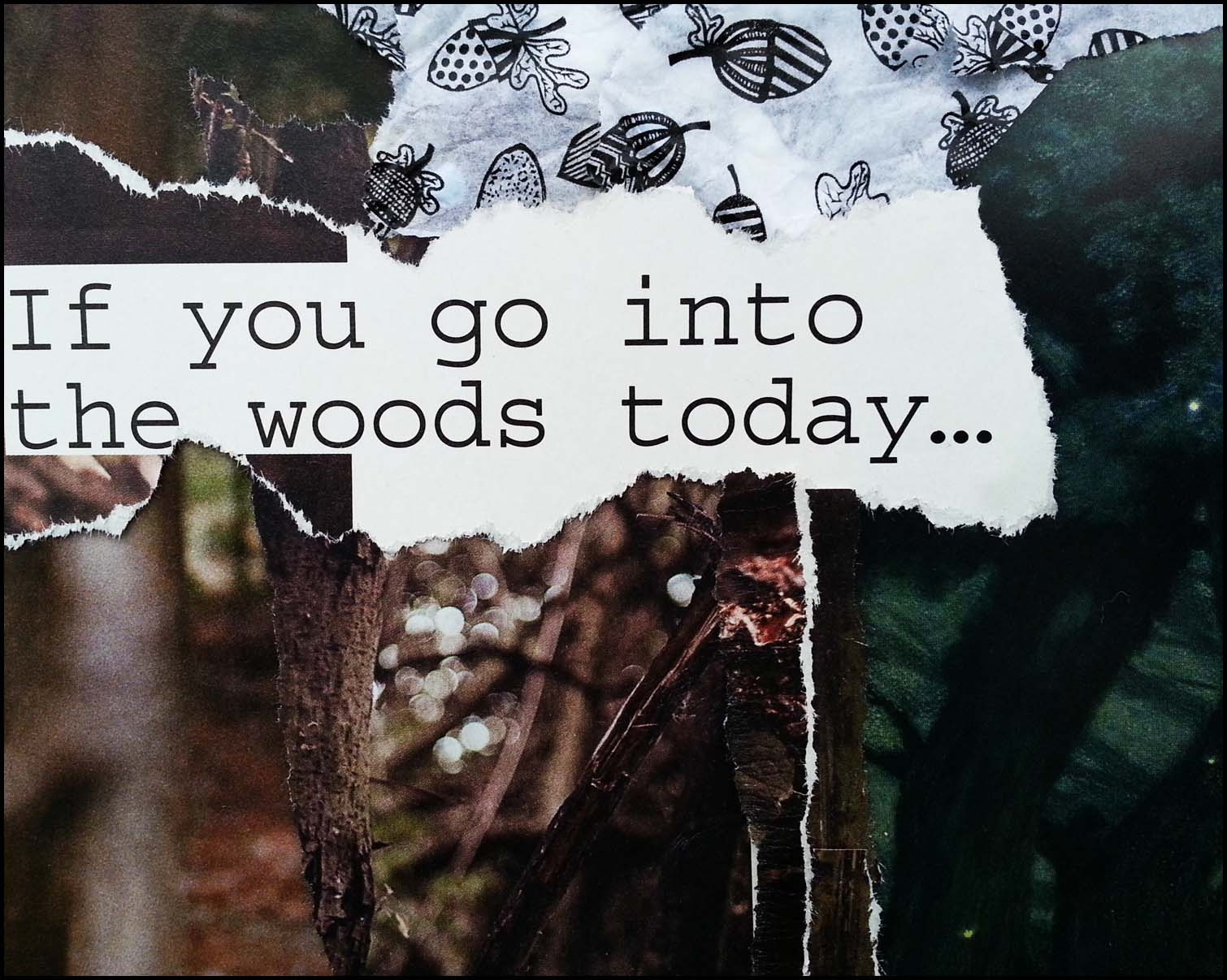 If-you-go-into-the-woods-today....jpg