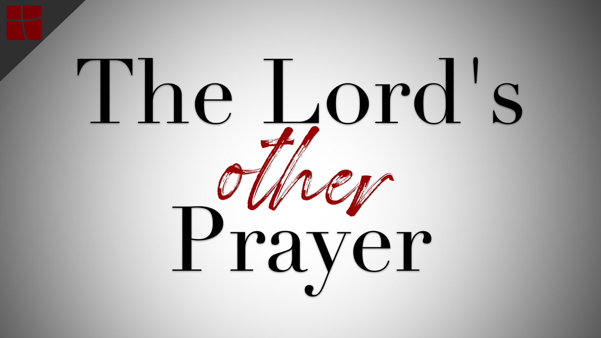 The Lord's Other Prayer16x9.png