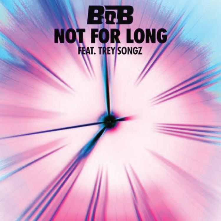 """NOT FOR LONG"" BOB FT. TREY SONGZ"