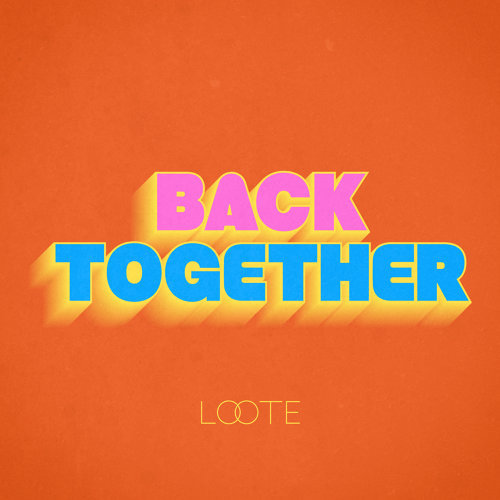 BACK TOGETHER BY LOOTE
