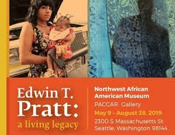 Central District    Northwest African American Museum    Exhibit  Edwin Pratt: Living Legacy   Date  May - Aug: Wed-Sun   Time  ~ 11am - 5pm/7pm   Place  2300 S. Massachusetts Street, Seattle, WA 98144
