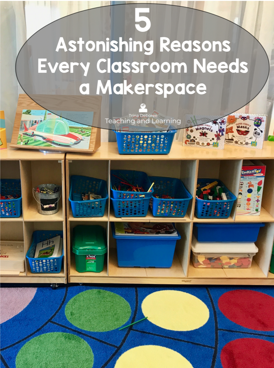 5 Astonishing Reasons Every Classroom Needs a MakerSpace