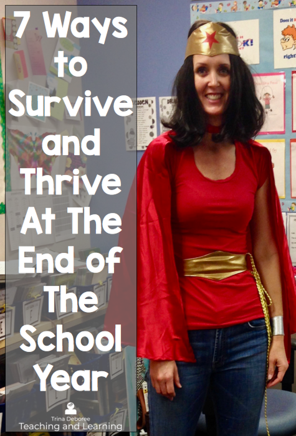 7 Ways to Survive and Thrive at the End of The School Year