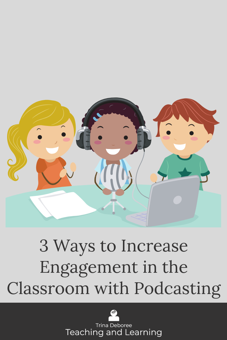 3 Ways to Increase Engagement in the Classroom with Podcasting
