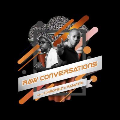 Raw Conversations with Chromez & Fanatik