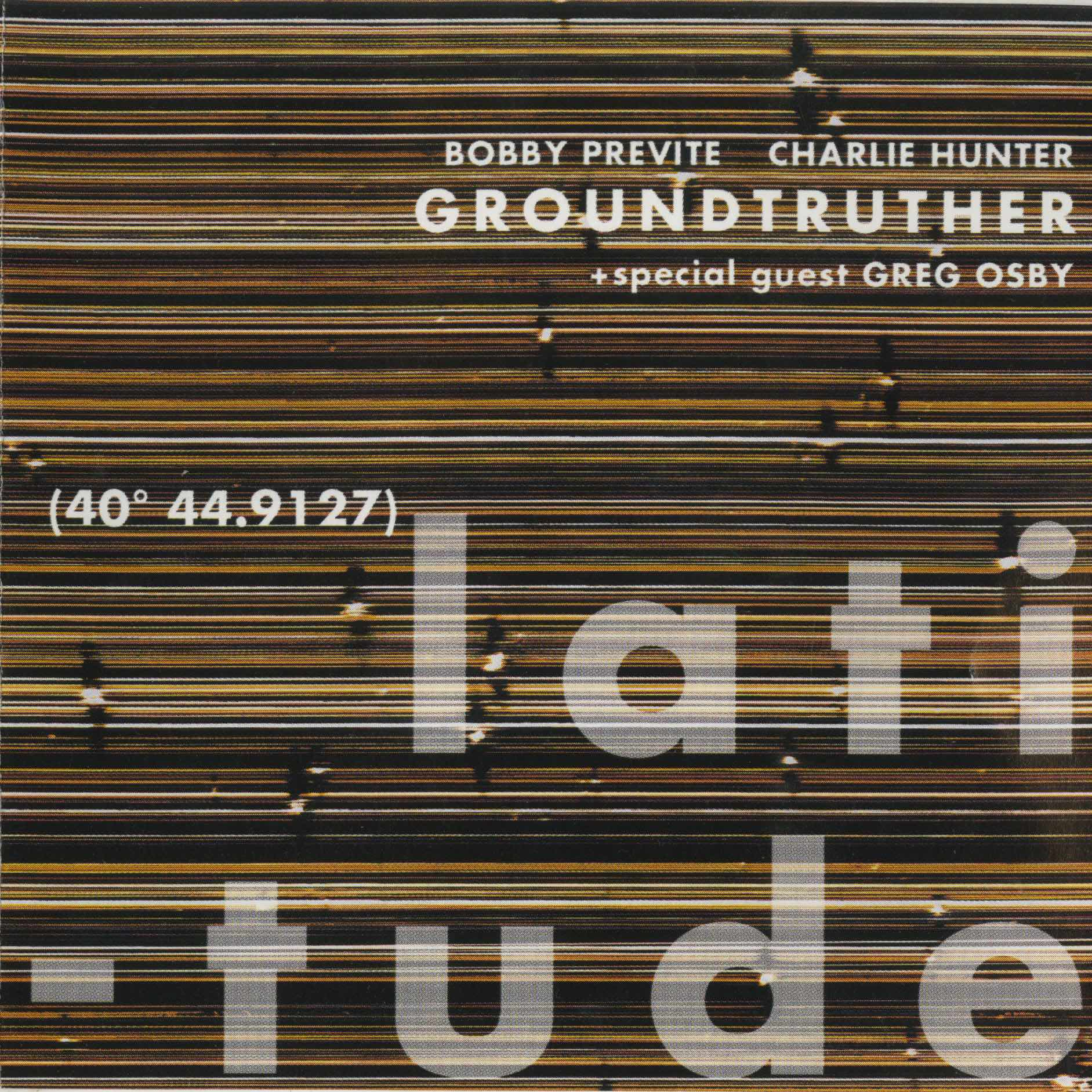"LATITUDE:   first in the ""Groundtruther"" set   CHARLIE HUNTER + BOBBY PREVITE special guest GREG OSBY"