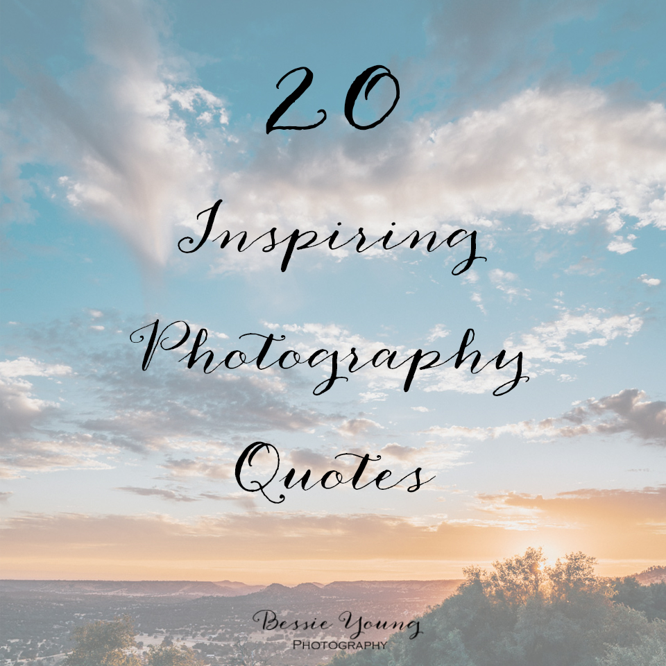 20 Inspiring Photography Quotes by Bessie Young.jpg