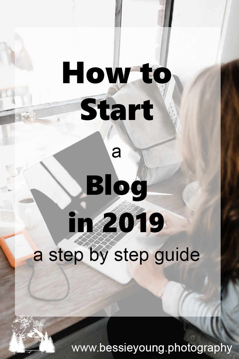 How to Start a Blog in 2019 and make money a step by step guide for Beginners by Bessie Young Photography.jpg
