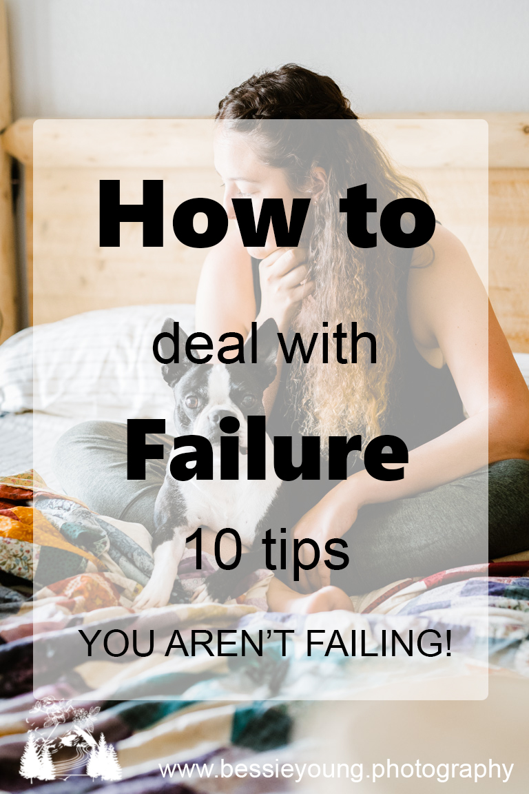 10 Ways to Deal with Failure by Bessie Young Photography YOU ARENT FAILING .jpg