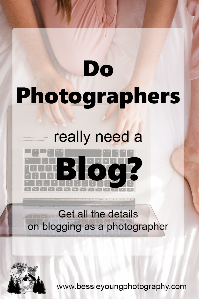 Do Photographers really need a blog in 2019 by Bessie Young Photography.jpg