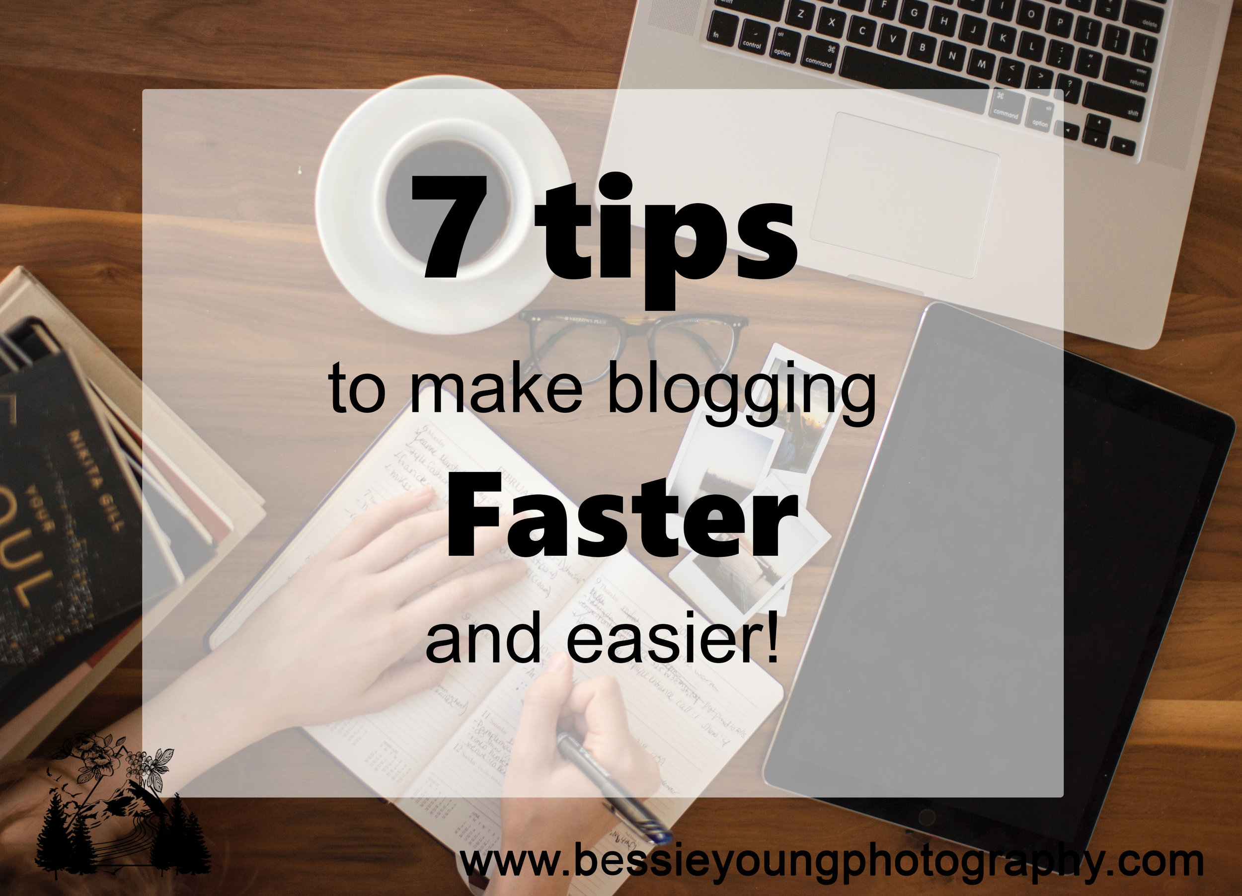 7 Tips to Make Blogging Easier and Faster by Bessie Young Photography