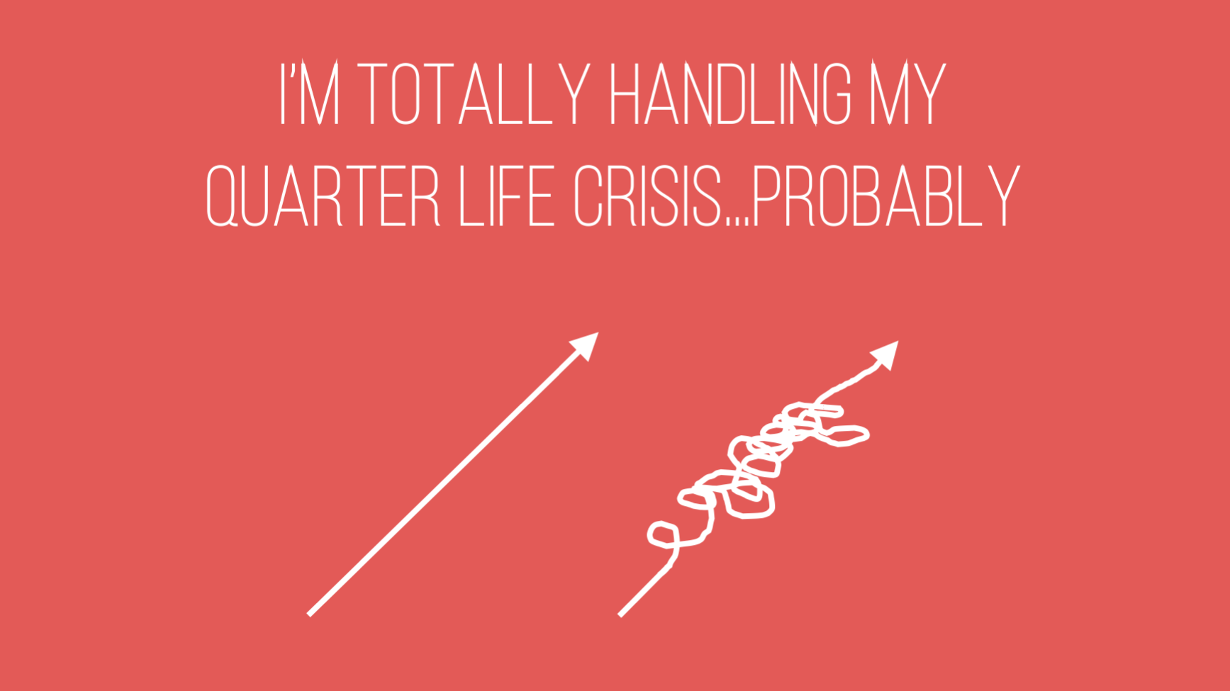 I'm totally handling my quarter life crisis...probably