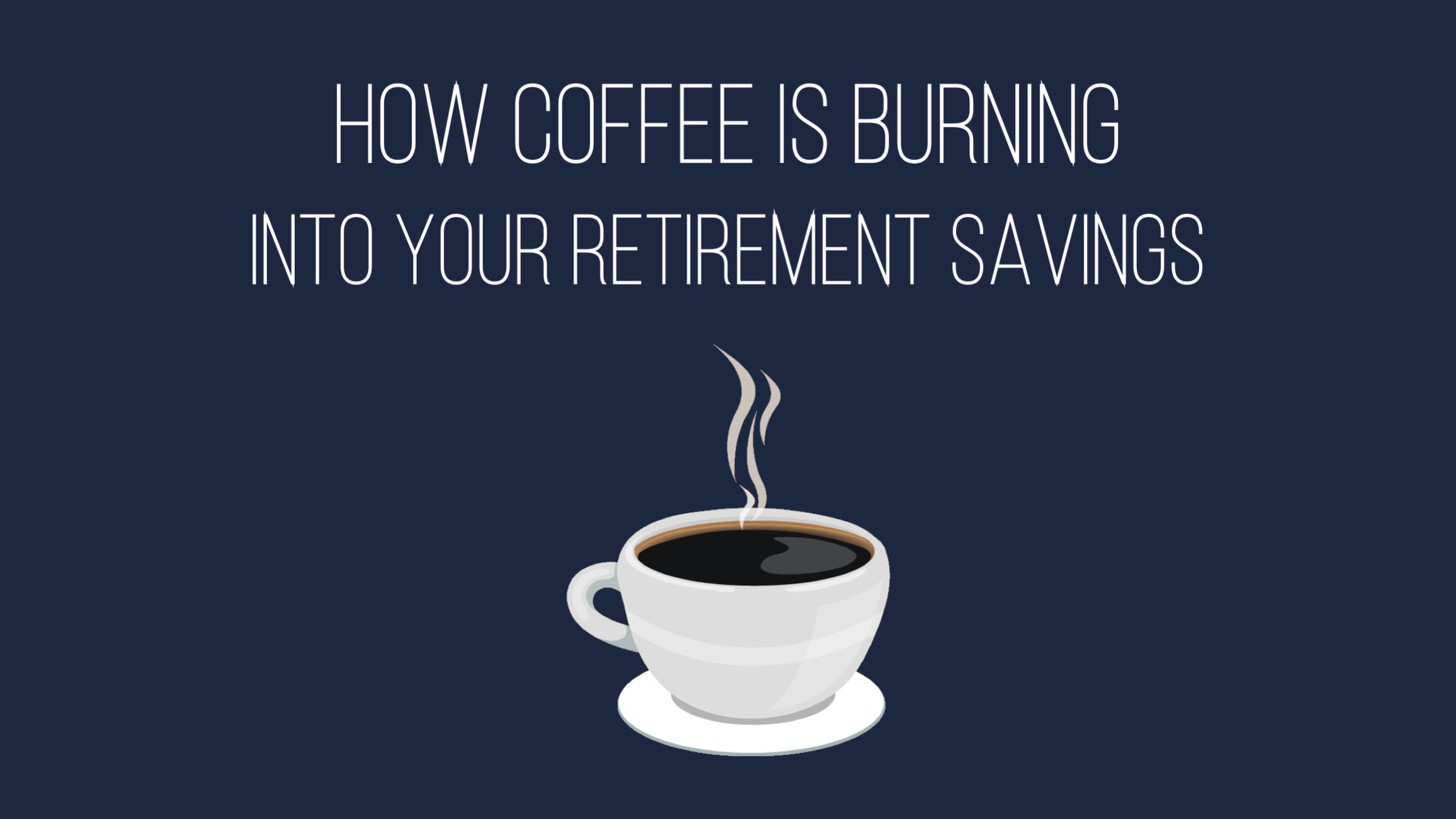 How coffee is burning into your retirement savings