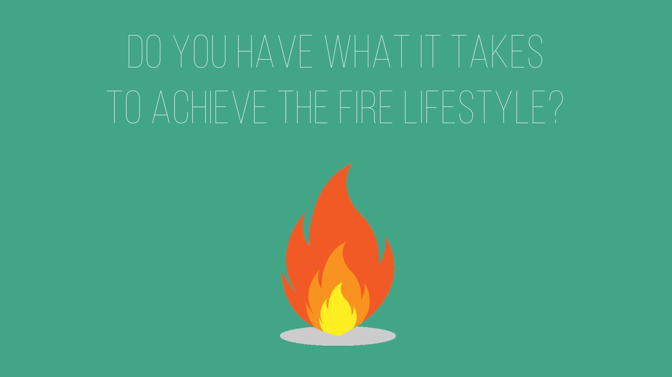 Do you have what it takes to achieve the FIRE lifestyle?