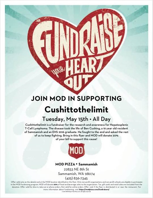 Keeping the Cause Alive - Please join us for a fundraiser at MOD Pizza on the Sammamish Plateau and support research to find a cure for Hepatosplenic T-Cell Lymphoma. MOD has generously offered to donate 20% of their orders to Ben's doctor's research. All you need to do is order some great food and drink, and enjoy!When: Tuesday, May 21 (all day)Where: MOD Pizza, Sammamish (by Cu3rdshing's)Who: Any and all are welcomeFor a Reason: Ben felt so strongly about finding a cure for the cancer that took him from us way too early. Let's honor his wish and have some fun in the process.Can't make it but still want to help? Not a problem, you can Donate Here!