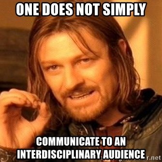 https://memegenerator.net/instance/57025947/one-does-not-simply-one-does-not-simply-communicate-to-an-interdisciplinary-audience
