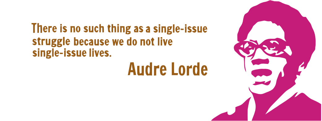 [Image description: A photo quote from Audre Lorde 'There is no such thing as a single-issue struggle because we do not live single-issue lives.' with an image of Audre Lorde in pink.]