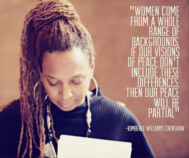 [Image description: A photo of Kimberle Crenshaw with a quote overlay that says 'Women come from a whole range of backgrounds. If our visions of peace don't include these differences, then our peace will be partial.]