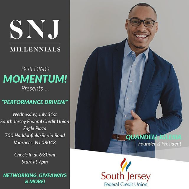 "Building Momentum: ""Performance Driven!"" ::: Join the SNJ Millennials community for our upcoming meeting ""Performance Driven!"" sponsored by South Jersey Federal Credit Union! ::: Continuing our ""Building Momentum!"" series focusing on providing key strategies on self development, business scaling and overall sustainability. ::: Wednesday, July 31st Registration at 6:30pm Start at 7pm ::: South Jersey Federal Credit Union