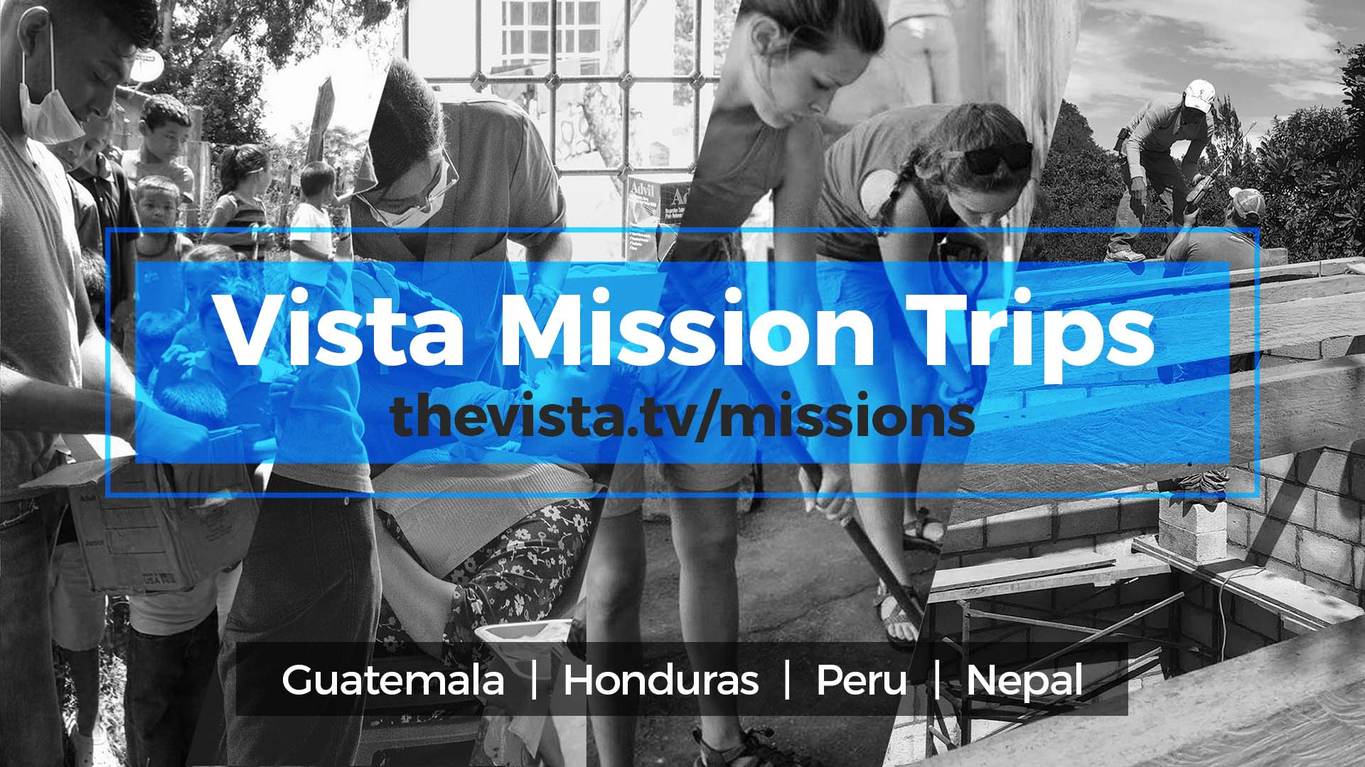 Click Image to Learn About Vista Mission Trips to Guatemala, Honduras, Peru, and Nepal