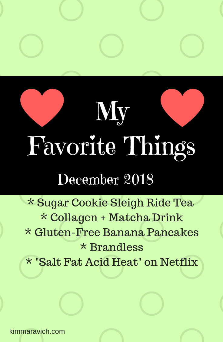 "herbal tea, sugar cookie sleigh ride, collagen, matcha, gluten-free banana pancakes, Brandless, Netflix, ""Salt Fat Acid Heat"""
