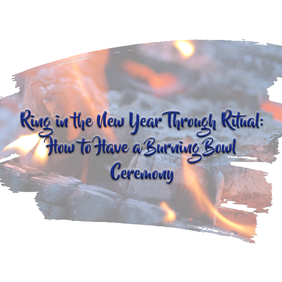 """[Image] Ash covered wood engulfed in a yellow and orange flame. The text on the image reads """"Ring in the New Year Through Ritual: How to Have a Burning Bowl Ceremony."""" Interfaith Bridge Counseling offers low-cost individual counseling and low-cost video counseling for tweens, teens, and young adults in Denver, Colorado."""