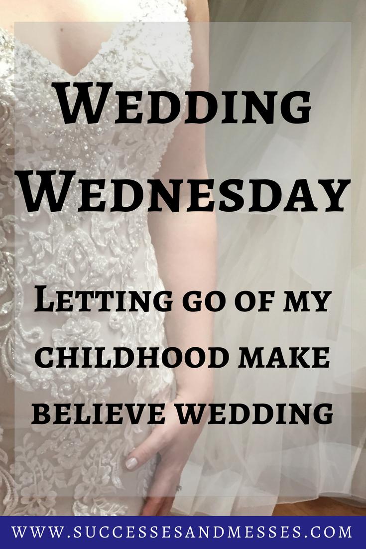 Wedding Wednesday    Letting Go Of My Childhood Make Believe Wedding