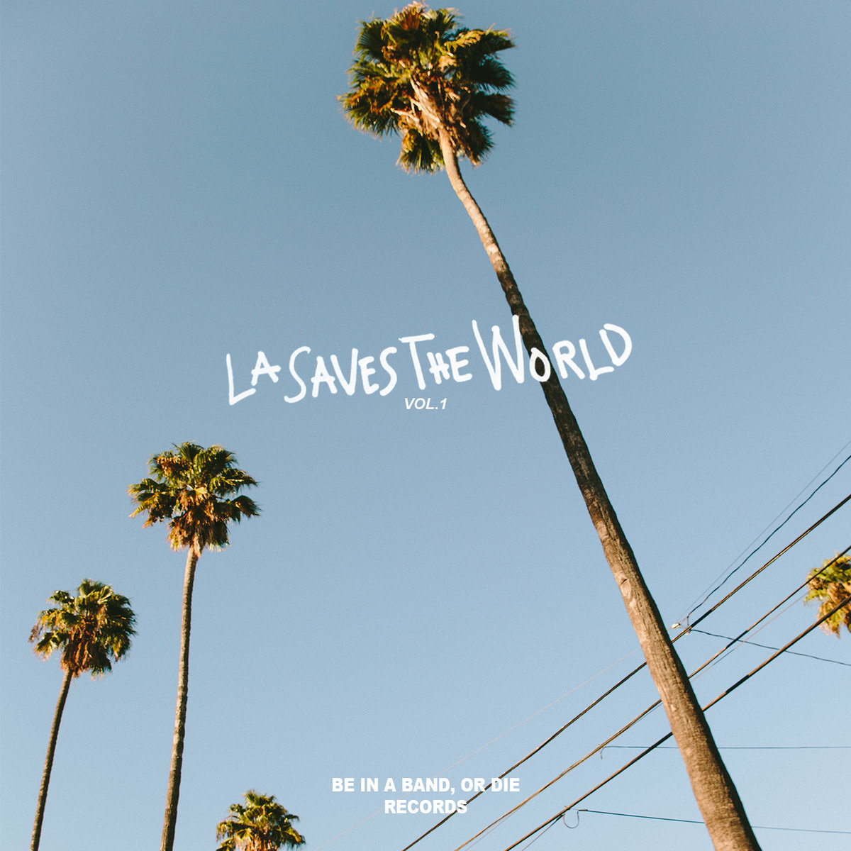 LA SAVES THE WORLD Vol.1 - BE IN A BAND, OR DIE RECORDS, 2018.