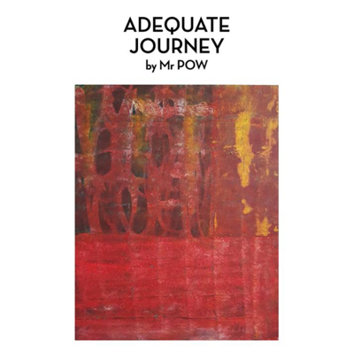 ADEQUATE JOURNEY    Exhibition by 'Mr POW'    on November 30th - December 10th, 2017 at Woof Pack Space